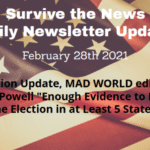 "Survive the News Daily Update 2-28-21: Situation Update, MAD WORLD edition + Sidney Powell ""Enough Evidence to Reverse the Election in at Least 5 States"""