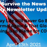 Daily Update 4-13-21: They Say Life Will Never Go Back to Normal Again & That Global Warming is to Blame for COVID19